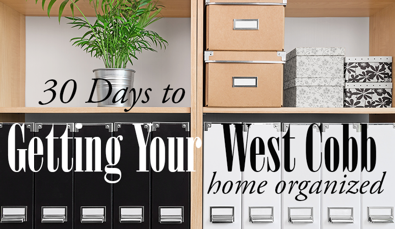 30 Days To Organizing Your West Cobb Home Get Started